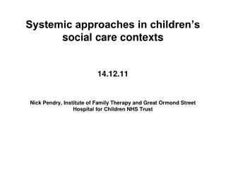 Systemic approaches in children's social care contexts 14.12.11