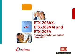 ETX-203AX,  ETX-203AM and ETX-205A Product Introduction, Ver. 4.03 GA January 2013
