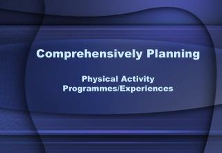 Comprehensively Planning  Physical Activity Programmes/Experiences