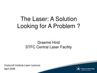 The Laser: A Solution Looking for A Problem ?