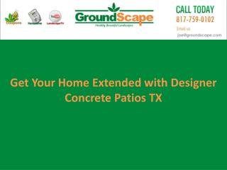 Get your home extended with designer Concrete Patios TX