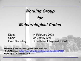 Date: 			14 February 2008 Chair: 			Mr. Jeffrey Ator Exec Secretary: 	Lt Col Mark Fitzgerald, USAF