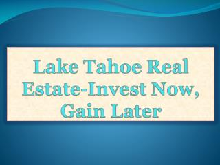 Lake Tahoe Real Estate-Invest Now, Gain Later