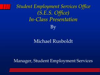 By Michael Rusboldt Manager, Student Employment Services