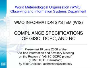 WMO INFORMATION SYSTEM (WIS) --- COMPLIANCE SPECIFICATIONS  OF GISC, DCPC, AND NC