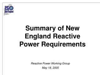 Summary of New England Reactive Power Requirements