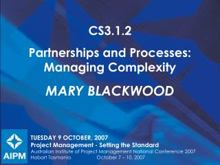 CS3.1.2 Partnerships and Processes:  Managing Complexity Mary Blackwood