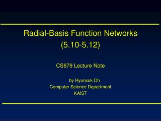 Radial-Basis Function Networks  (5.10-5.12) CS679 Lecture Note by Hyunsok Oh