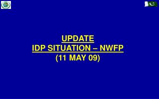 UPDATE IDP SITUATION – NWFP (11 MAY 09)