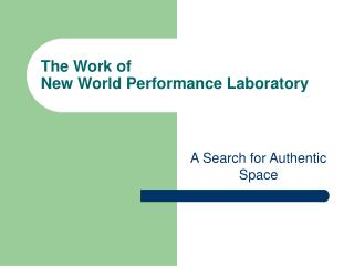 The Work of  New World Performance Laboratory