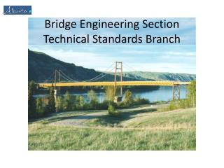 Bridge Engineering Section Technical Standards Branch