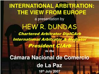 INTERNATIONAL ARBITRATION: THE VIEW FROM EUROPE