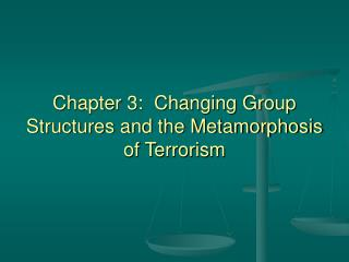 Chapter 3:  Changing Group Structures and the Metamorphosis of Terrorism