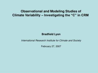 "Observational and Modeling Studies of Climate Variability – Investigating the ""C"" in CRM"