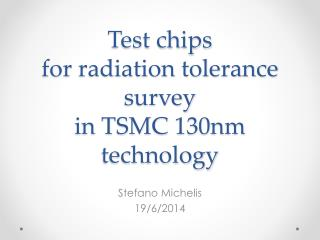 Test chips for radiation tolerance survey in TSMC 130nm technology