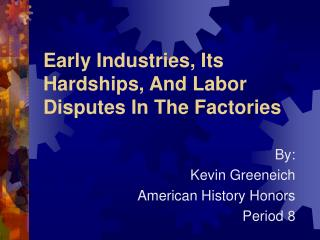 Early Industries, Its Hardships, And Labor Disputes In The Factories