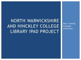 North Warwickshire and Hinckley college library iPad project