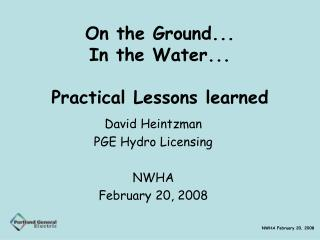 On the Ground... In the Water... Practical Lessons learned