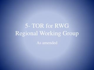 5- TOR for RWG Regional Working Group