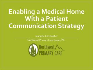 Enabling a Medical Home  With a Patient  Communication Strategy
