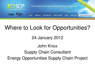 Where to Look for Opportunities? 24 January 2012 John Knox Supply Chain Consultant
