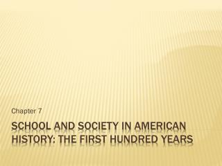 School and Society in American History: The First Hundred Years