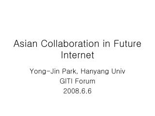 Asian Collaboration in Future Internet