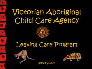 Victorian Aboriginal Child Care Agency Leaving Care Program James Stubbs