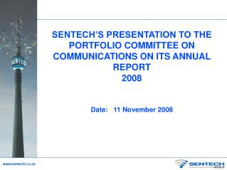 SENTECH'S PRESENTATION TO THE PORTFOLIO COMMITTEE ON COMMUNICATIONS ON ITS ANNUAL REPORT   2008