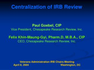 Paul Goebel, CIP Vice President, Chesapeake Research Review, Inc. Felix Khin-Maung-Gyi, Pharm.D, M.B.A., CIP CEO, Chesap