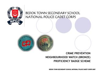 BEDOK TOWN SECONDARY SCHOOL NATIONAL POLICE CADET CORPS