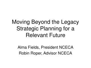 Moving Beyond the Legacy Strategic Planning for a Relevant Future