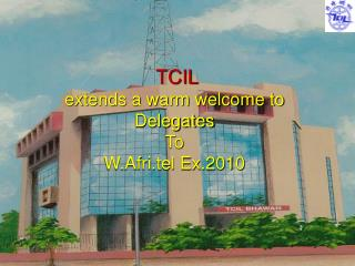 TCIL  extends a warm welcome to  Delegates   To W.Afri.tel Ex.2010