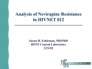 Analysis of Nevirapine Resistance  in HIVNET 012 Susan H. Eshleman, MD/PhD HPTN Central Laboratory