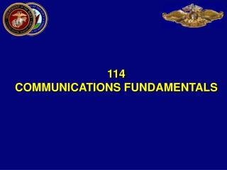 114  COMMUNICATIONS FUNDAMENTALS