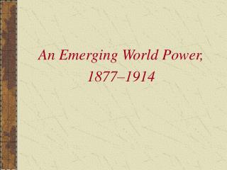 An Emerging World Power, 1877–1914