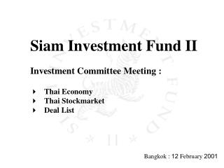 Siam Investment Fund II Investment Committee Meeting : Thai Economy Thai Stockmarket Deal List