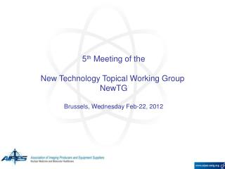 5 th  Meeting of the New Technology Topical Working Group  NewTG Brussels, Wednesday Feb-22, 2012