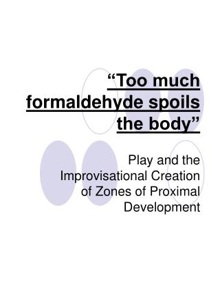 """Too much formaldehyde spoils the body"""