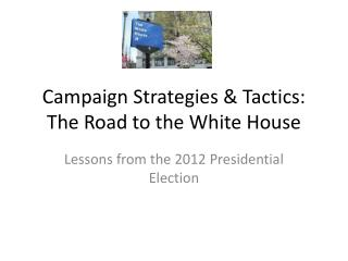 Campaign Strategies & Tactics: The Road to the White House
