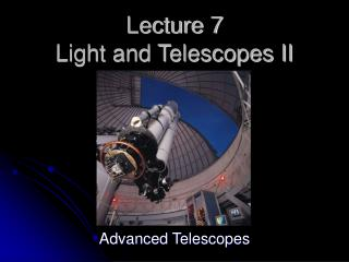 Lecture 7 Light and Telescopes II