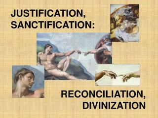 JUSTIFICATION,  SANCTIFICATION: RECONCILIATION, DIVINIZATION