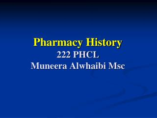 Pharmacy History 222 PHCL Muneera Alwhaibi Msc