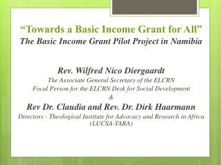"""Towards a Basic Income Grant for All "" The Basic  Income Grant Pilot  Project in Namibia"