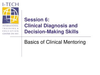 Session 6:  Clinical Diagnosis and        Decision-Making Skills