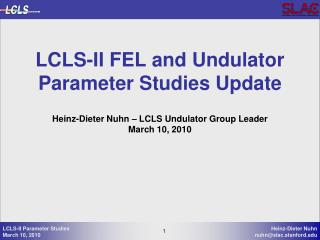 LCLS-II FEL and Undulator Parameter Studies Update