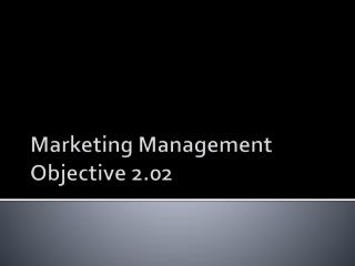 Marketing Management Objective 2.02
