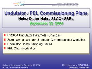 Undulator / FEL Commissioning Plans Heinz-Dieter Nuhn, SLAC / SSRL September 22, 2004