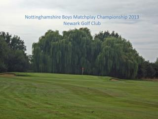Nottinghamshire Boys  Matchplay  Championship 2013 Newark Golf Club