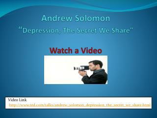 "Andrew Solomon "" Depression, The Secret We Share"" Watch a Video"